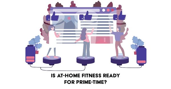 Is at-home fitness ready for prime-time?