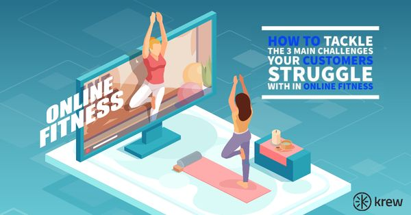 How to tackle the 3 main challenges your customers struggle with in online fitness