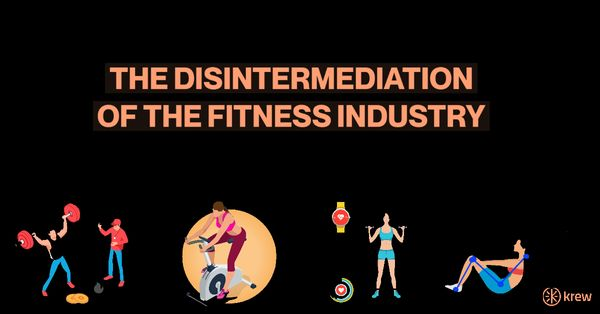 THE DISINTERMEDIATION OF THE FITNESS INDUSTRY